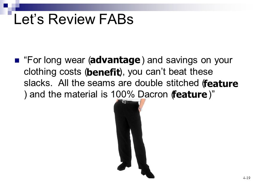 4-19 Lets Review FABs For long wear ( ) and savings on your clothing costs ( ), you cant beat these slacks. All the seams are double stitched ( ) and