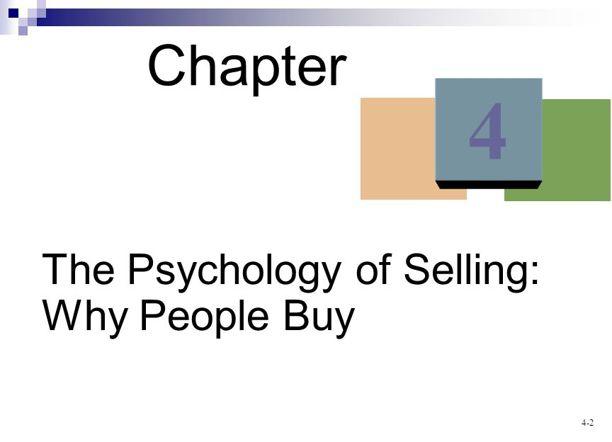 4-2 The Psychology of Selling: Why People Buy Chapter 4