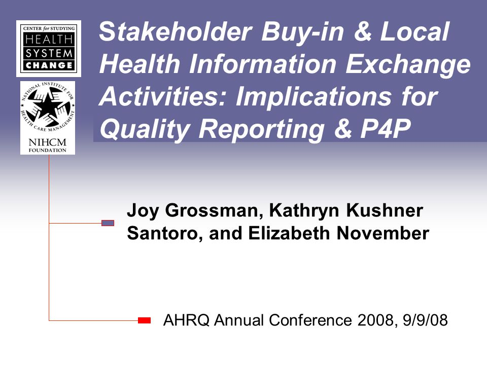 Stakeholder Buy-in & Local Health Information Exchange Activities: Implications for Quality Reporting & P4P Joy Grossman, Kathryn Kushner Santoro, and
