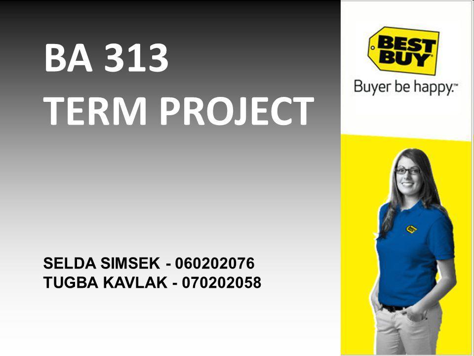 BA 313 TERM PROJECT SELDA SIMSEK - 060202076 TUGBA KAVLAK - 070202058