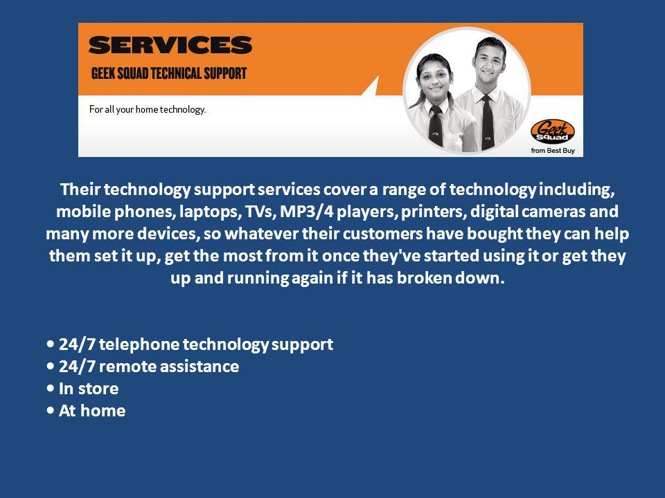 Their technology support services cover a range of technology including, mobile phones, laptops, TVs, MP3/4 players, printers, digital cameras and many more devices, so whatever their customers have bought they can help them set it up, get the most from it once they ve started using it or get they up and running again if it has broken down.