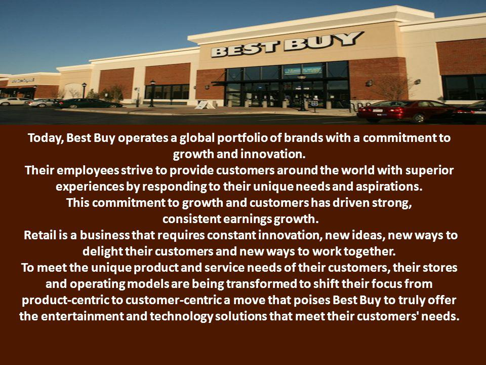 Today, Best Buy operates a global portfolio of brands with a commitment to growth and innovation.