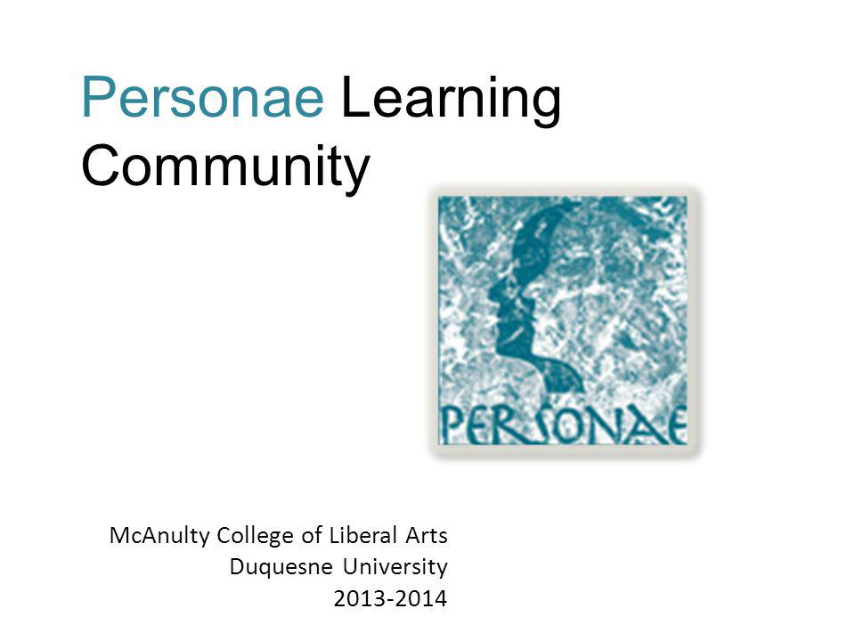 McAnulty College of Liberal Arts Duquesne University 2013-2014 Personae Learning Community
