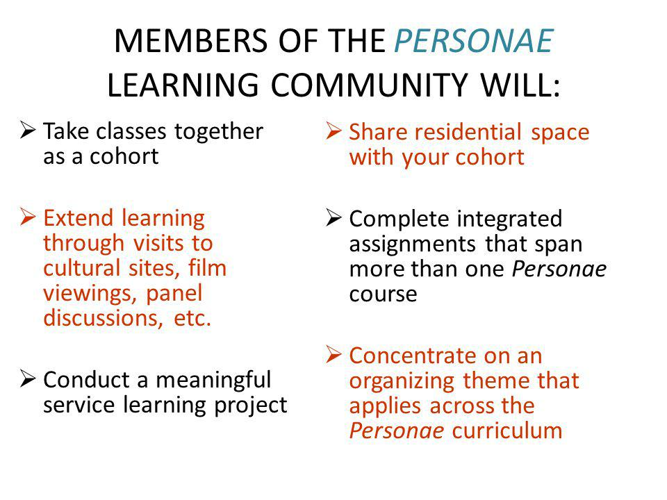 MEMBERS OF THE PERSONAE LEARNING COMMUNITY WILL: Take classes together as a cohort Extend learning through visits to cultural sites, film viewings, pa