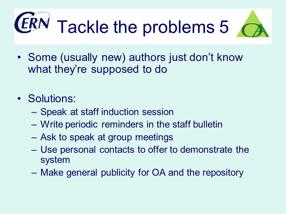 Tackle the problems 5 Some (usually new) authors just dont know what theyre supposed to do Solutions: –Speak at staff induction session –Write periodi
