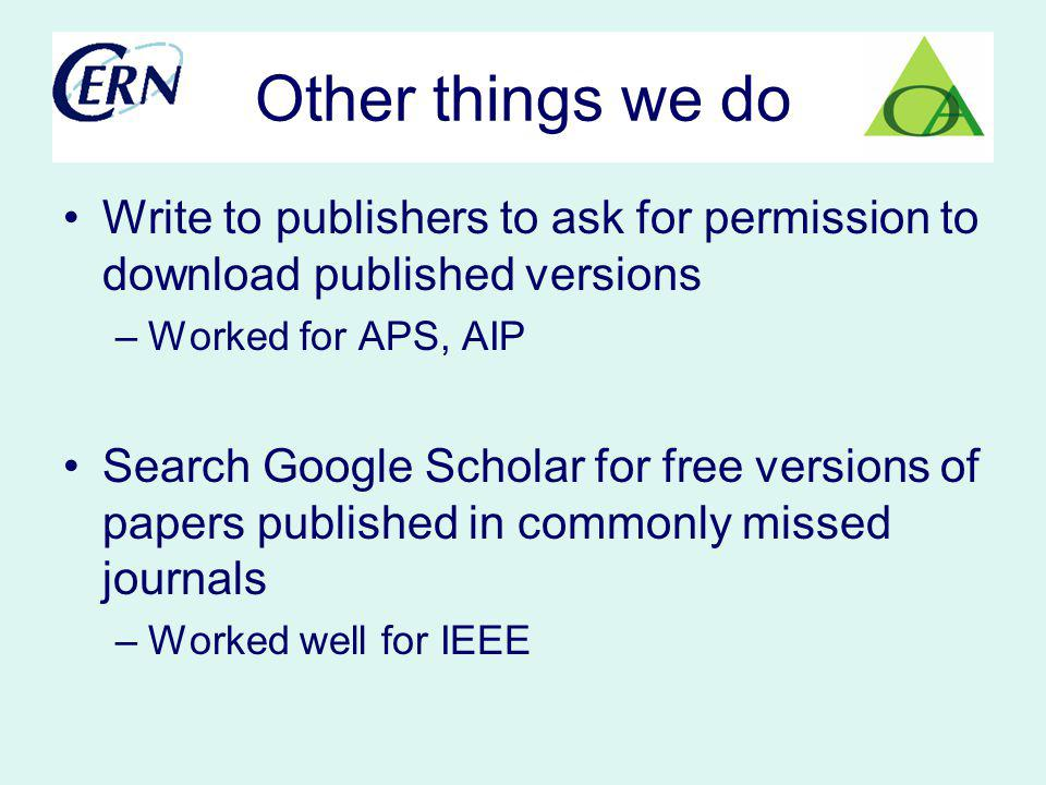 Other things we do Write to publishers to ask for permission to download published versions –Worked for APS, AIP Search Google Scholar for free versio