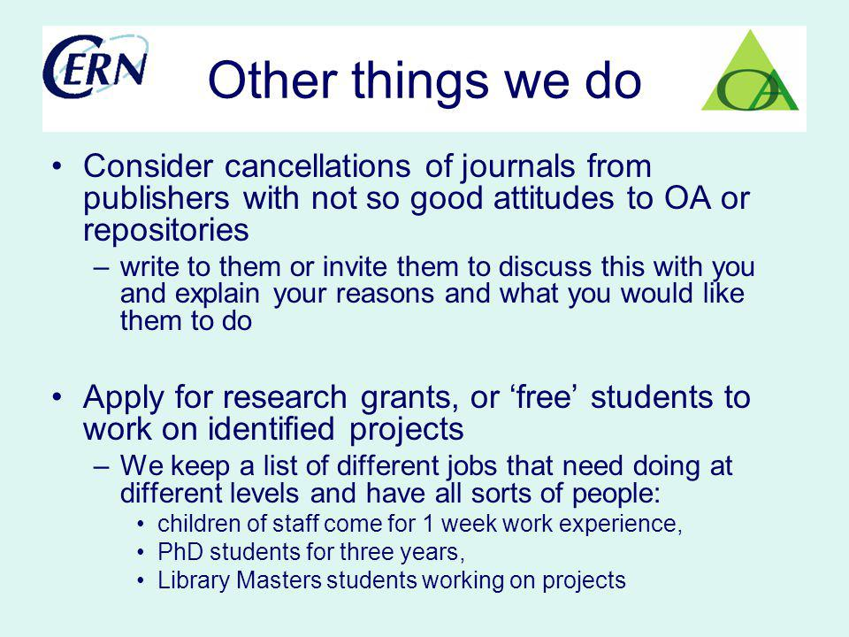 Other things we do Consider cancellations of journals from publishers with not so good attitudes to OA or repositories –write to them or invite them t