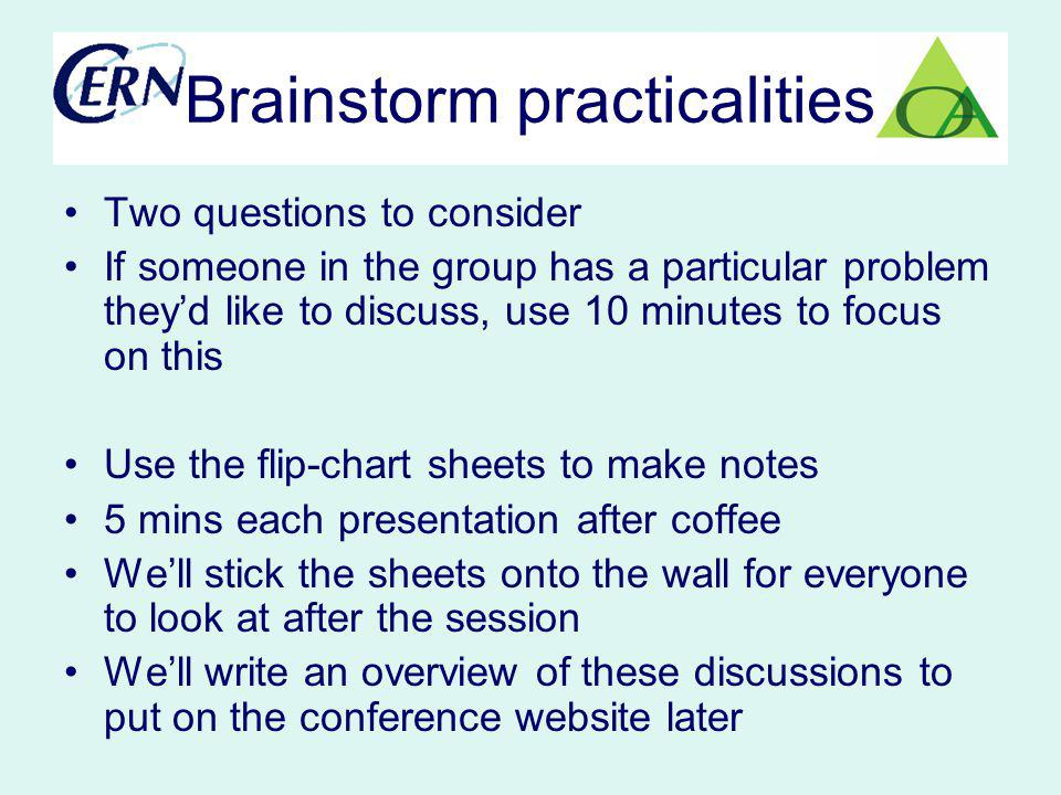 Brainstorm practicalities Two questions to consider If someone in the group has a particular problem theyd like to discuss, use 10 minutes to focus on