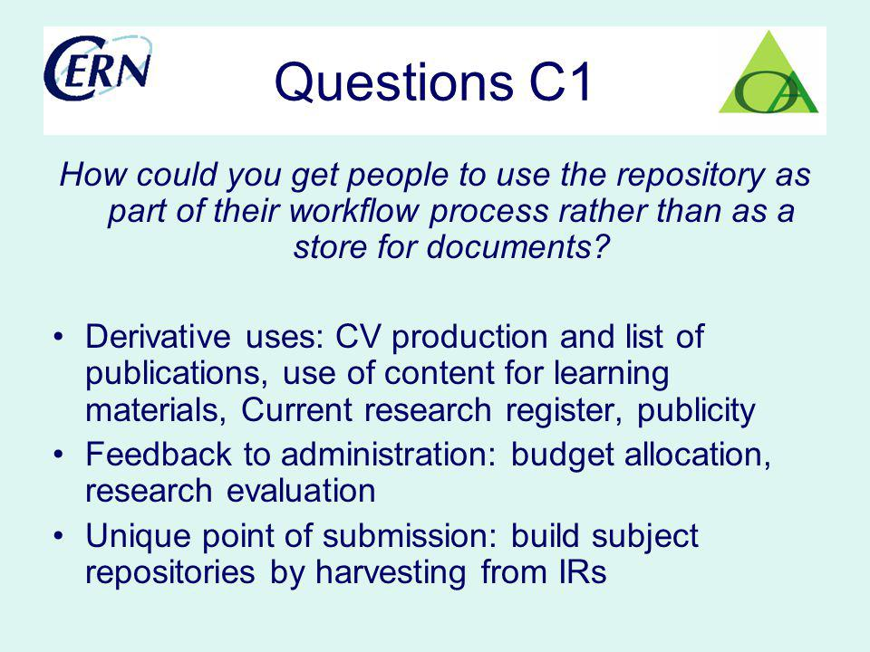 Questions C1 How could you get people to use the repository as part of their workflow process rather than as a store for documents.