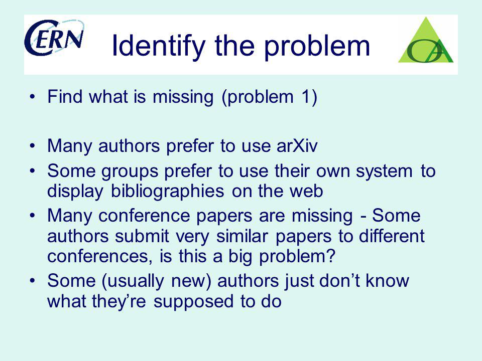 Identify the problem Find what is missing (problem 1) Many authors prefer to use arXiv Some groups prefer to use their own system to display bibliogra