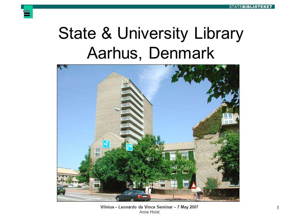Vilnius – Leonardo da Vince Seminar – 7 May 2007 Anne Holst 1 State & University Library Aarhus, Denmark