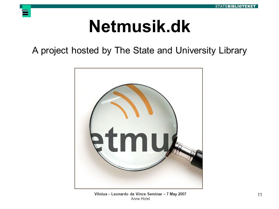 Vilnius – Leonardo da Vince Seminar – 7 May 2007 Anne Holst 11 Netmusik.dk A project hosted by The State and University Library