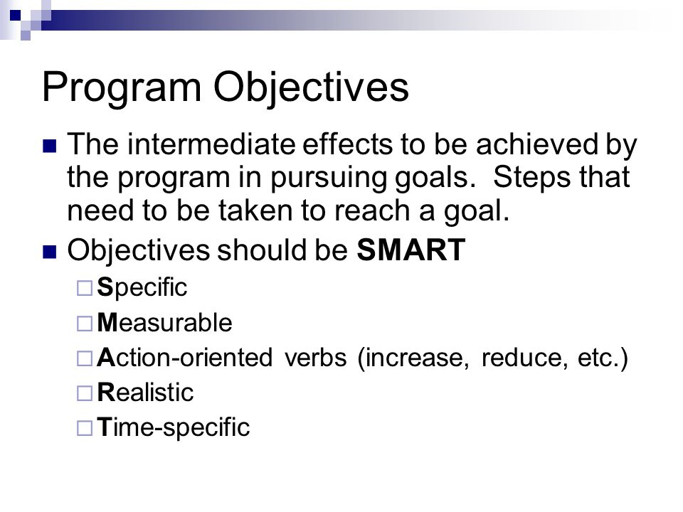 Program Objectives The intermediate effects to be achieved by the program in pursuing goals.