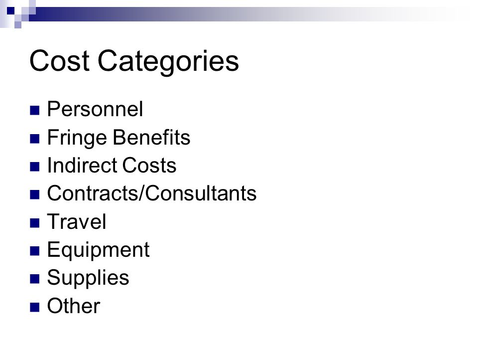 Cost Categories Personnel Fringe Benefits Indirect Costs Contracts/Consultants Travel Equipment Supplies Other