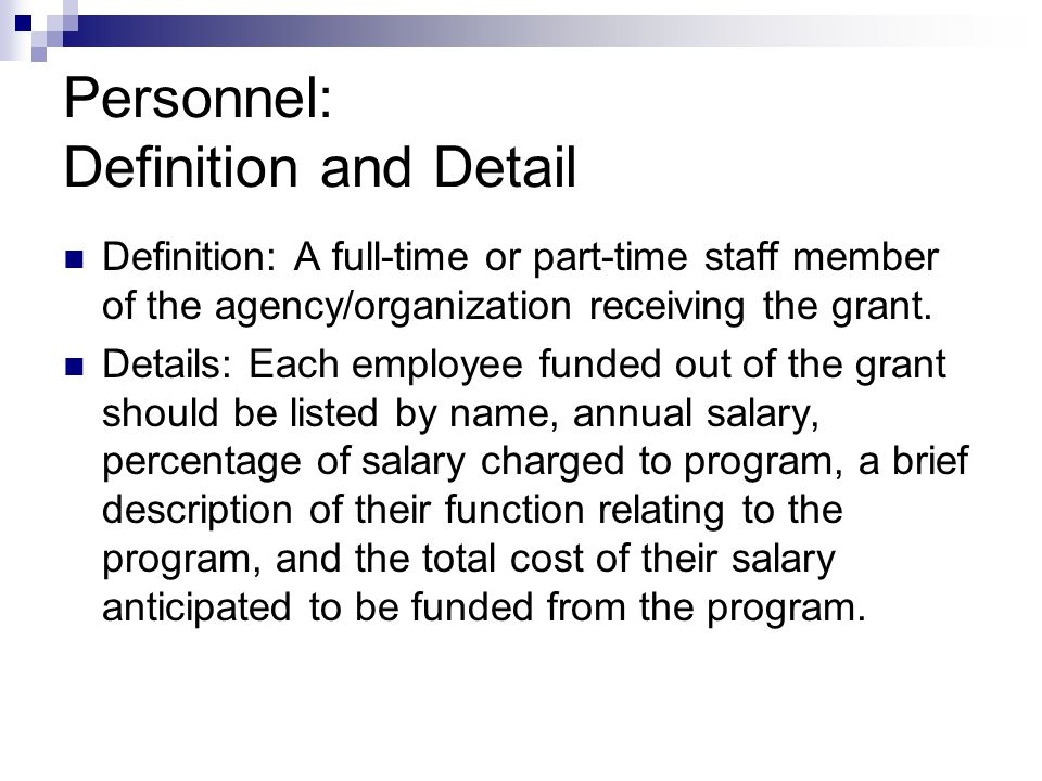 Personnel: Definition and Detail Definition: A full-time or part-time staff member of the agency/organization receiving the grant.