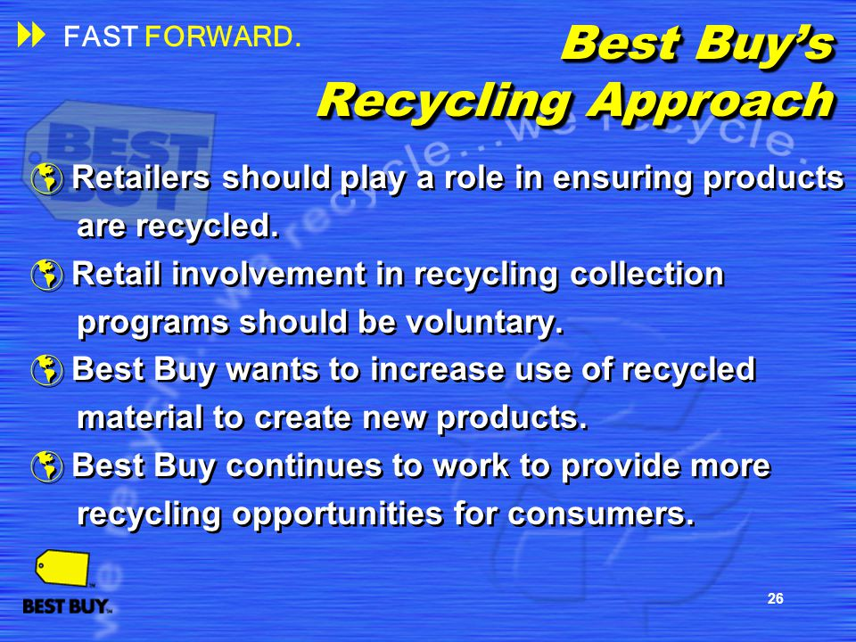 26 Best Buys Recycling Approach Retailers should play a role in ensuring products are recycled. Retail involvement in recycling collection programs sh