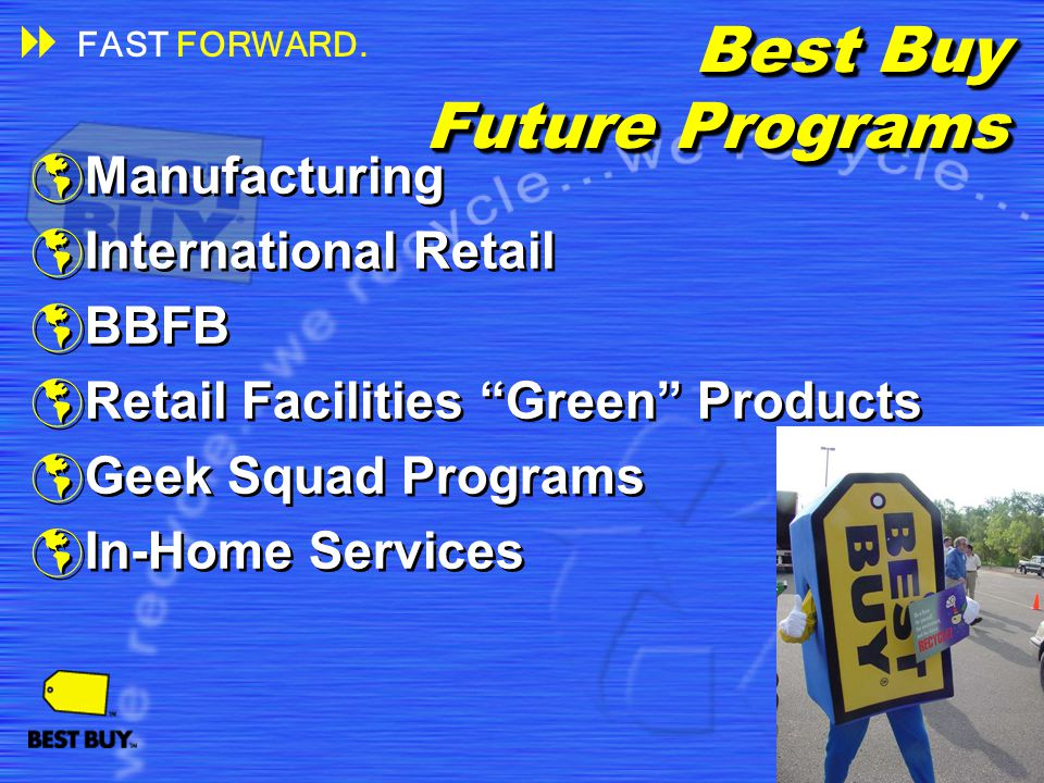 29 Best Buy Future Programs Manufacturing International Retail BBFB Retail Facilities Green Products Geek Squad Programs In-Home Services Manufacturin