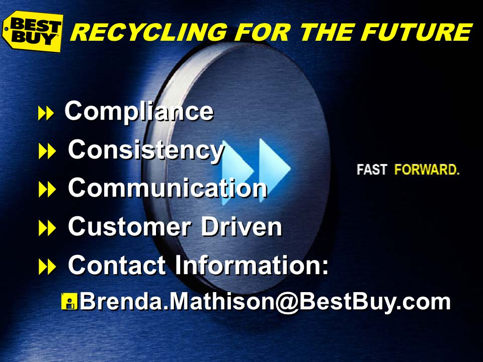 31 RECYCLING FOR THE FUTURE Compliance Consistency Communication Customer Driven Contact Information: Brenda.Mathison@BestBuy.com Compliance Consisten