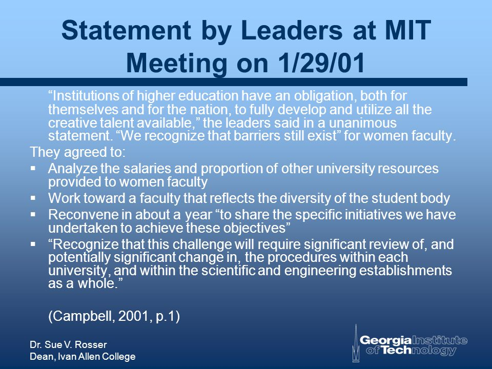 Dr. Sue V. Rosser Dean, Ivan Allen College Statement by Leaders at MIT Meeting on 1/29/01 Institutions of higher education have an obligation, both fo