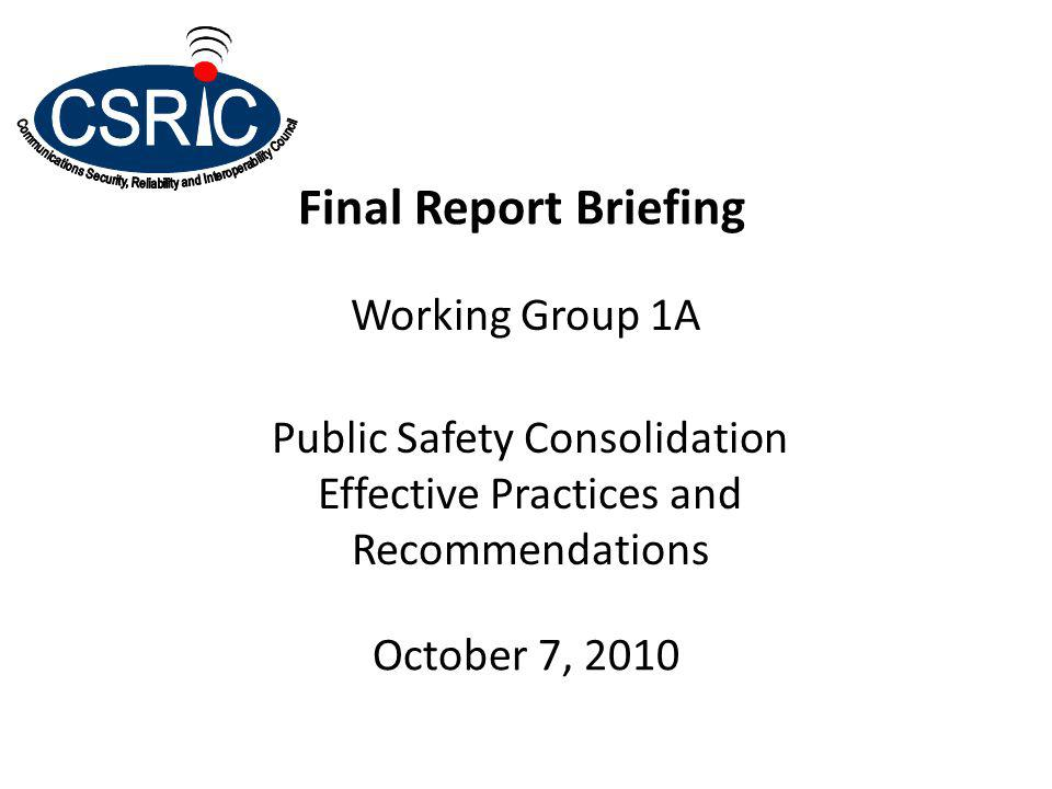 Final Report Briefing Working Group 1A Public Safety Consolidation Effective Practices and Recommendations October 7, 2010