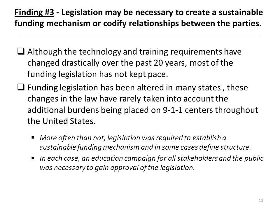 13 Finding #3 - Legislation may be necessary to create a sustainable funding mechanism or codify relationships between the parties. Although the techn