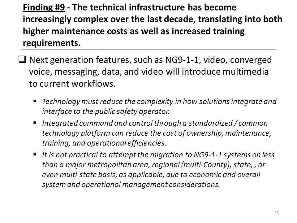 19 Finding #9 - The technical infrastructure has become increasingly complex over the last decade, translating into both higher maintenance costs as w