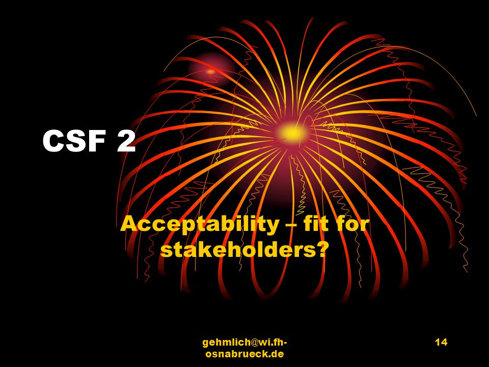 gehmlich@wi.fh- osnabrueck.de 14 CSF 2 Acceptability – fit for stakeholders?