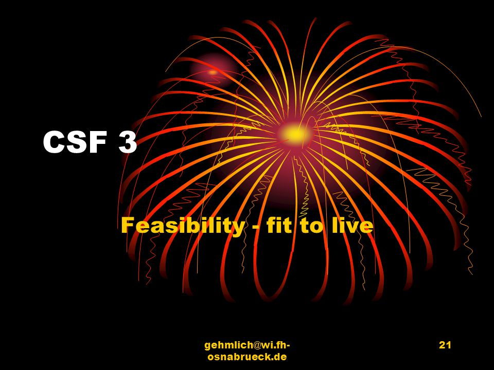gehmlich@wi.fh- osnabrueck.de 21 CSF 3 Feasibility - fit to live