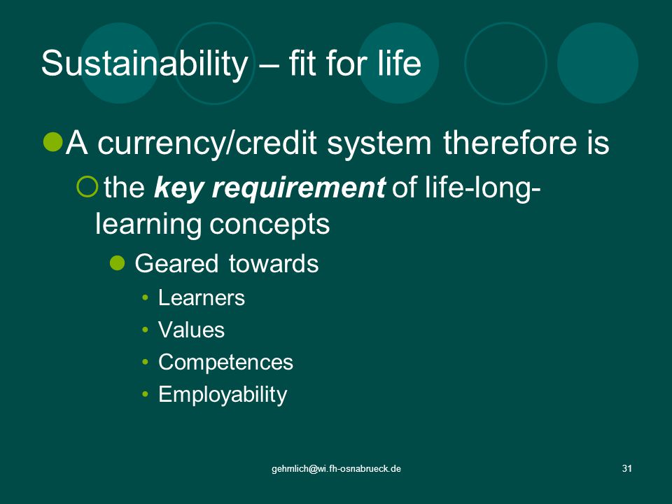 gehmlich@wi.fh-osnabrueck.de31 Sustainability – fit for life A currency/credit system therefore is the key requirement of life-long- learning concepts Geared towards Learners Values Competences Employability