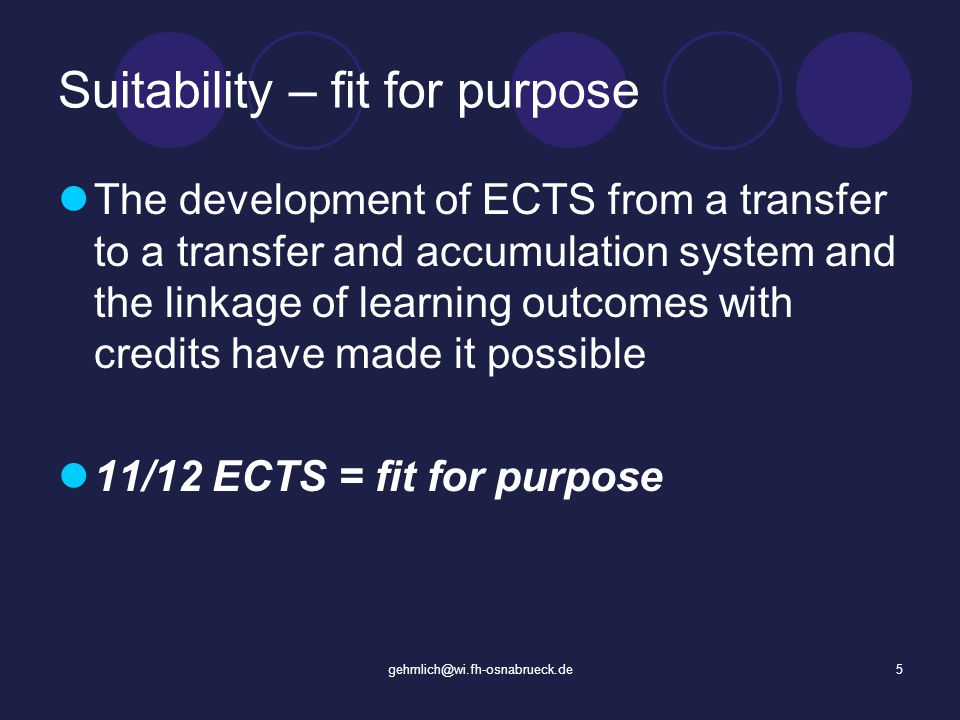gehmlich@wi.fh-osnabrueck.de5 Suitability – fit for purpose The development of ECTS from a transfer to a transfer and accumulation system and the linkage of learning outcomes with credits have made it possible 11/12 ECTS = fit for purpose
