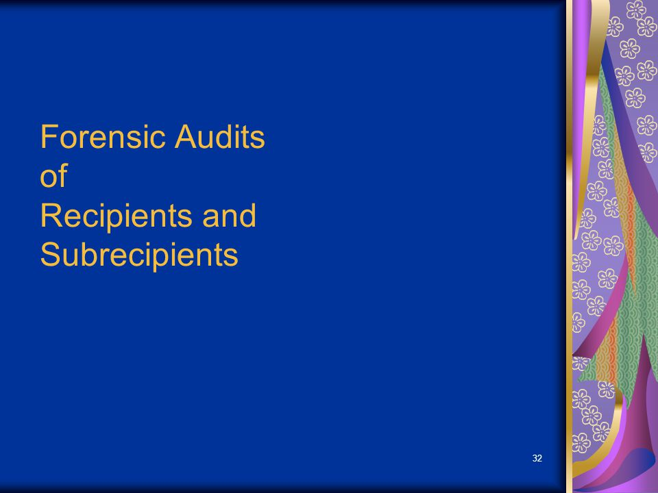 32 Forensic Audits of Recipients and Subrecipients