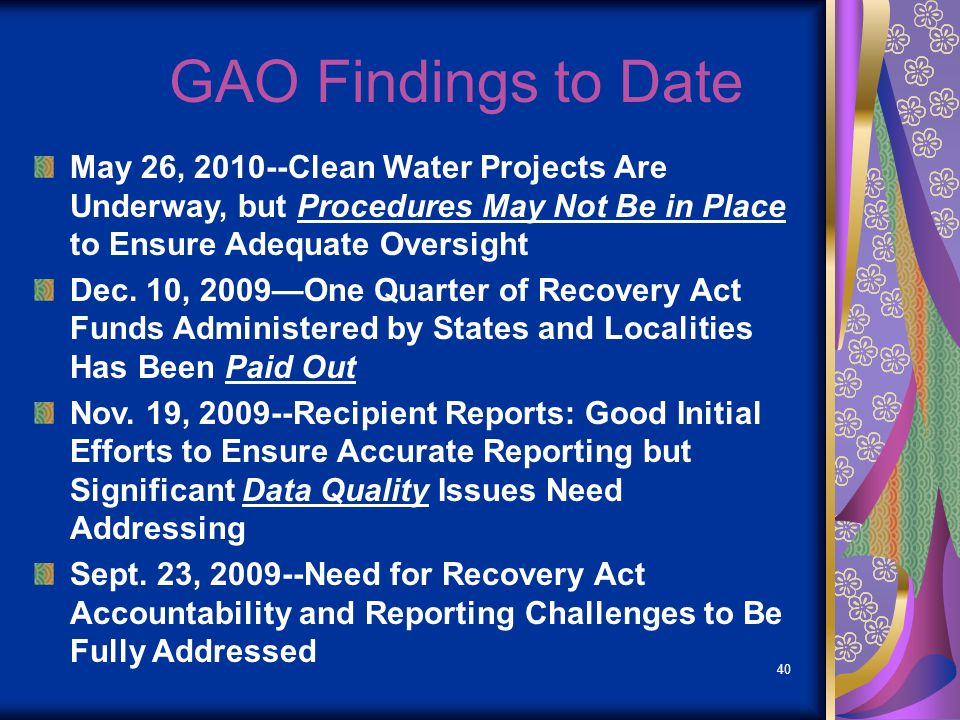 40 GAO Findings to Date May 26, 2010--Clean Water Projects Are Underway, but Procedures May Not Be in Place to Ensure Adequate Oversight Dec.