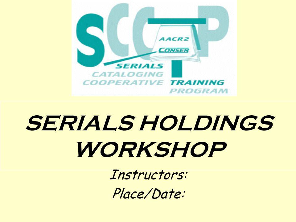 SERIALS HOLDINGS WORKSHOP Instructors: Place/Date:
