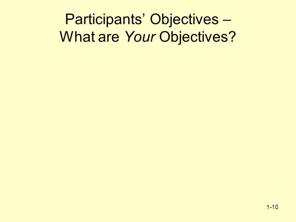 1-10 Participants Objectives – What are Your Objectives?