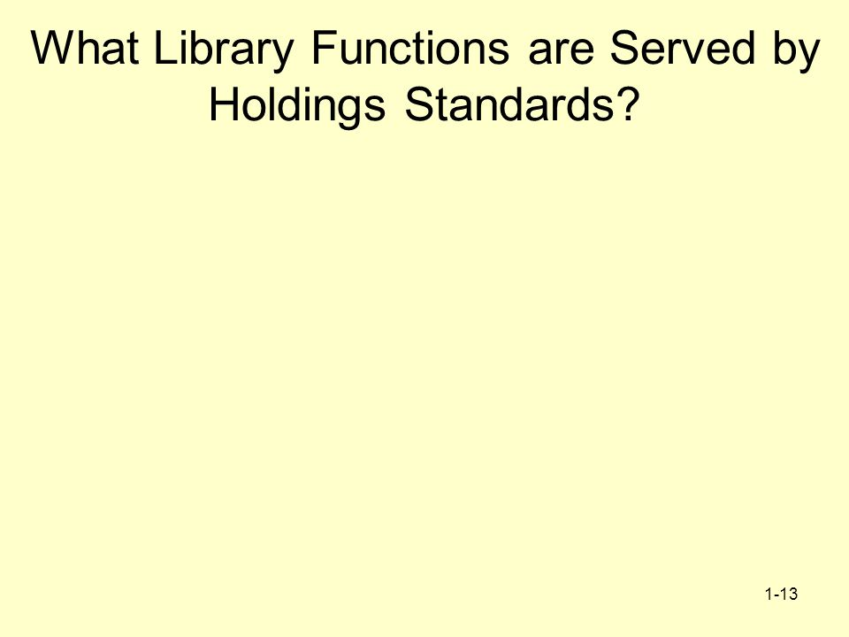 1-13 What Library Functions are Served by Holdings Standards?