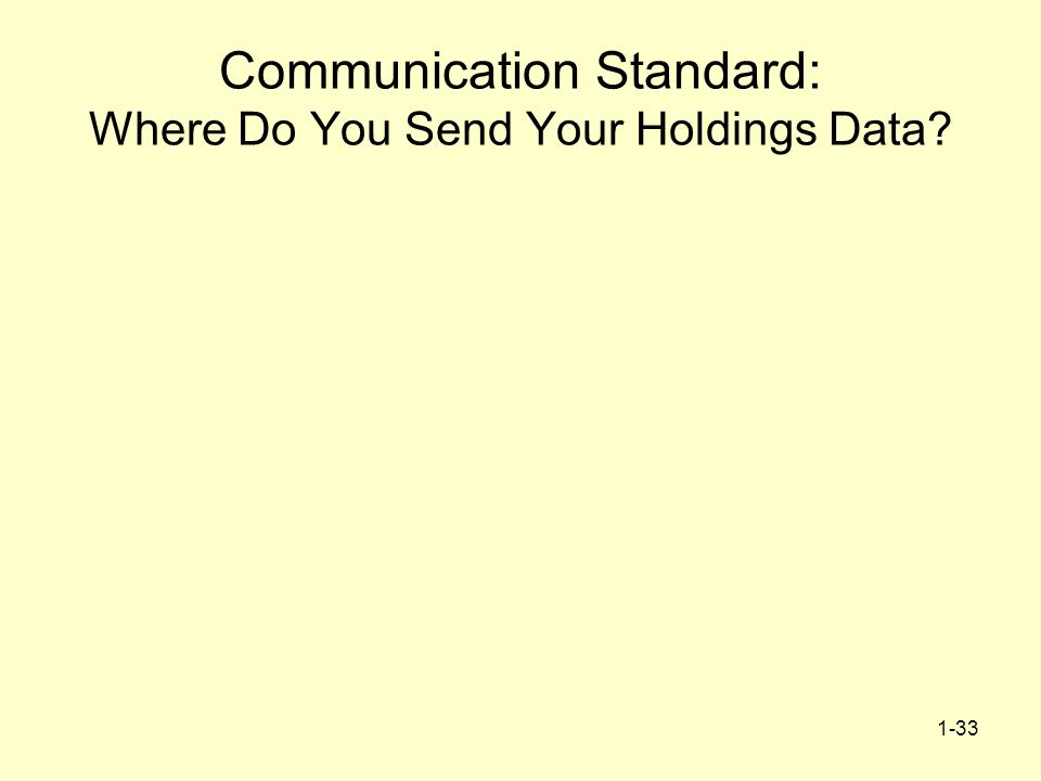 1-33 Communication Standard: Where Do You Send Your Holdings Data