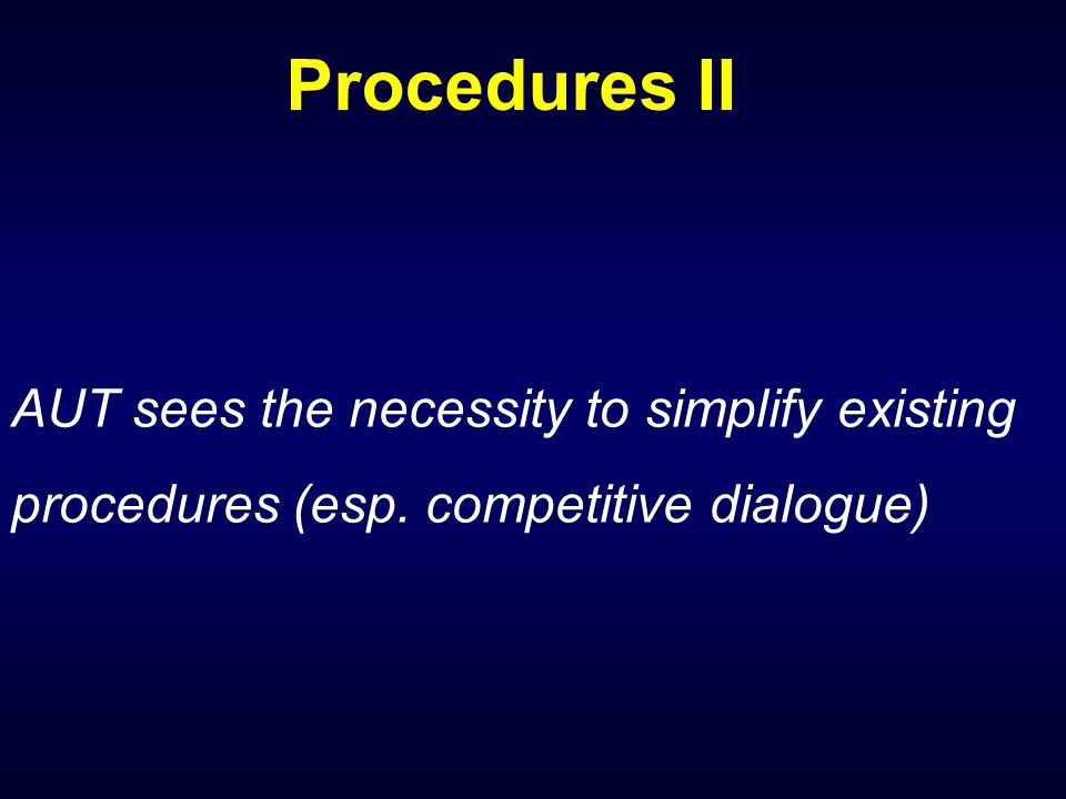 Procedures II AUT sees the necessity to simplify existing procedures (esp. competitive dialogue)