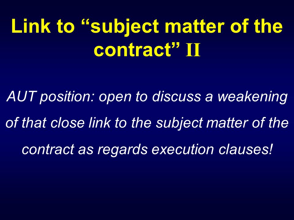 Link to subject matter of the contract II AUT position: open to discuss a weakening of that close link to the subject matter of the contract as regards execution clauses!