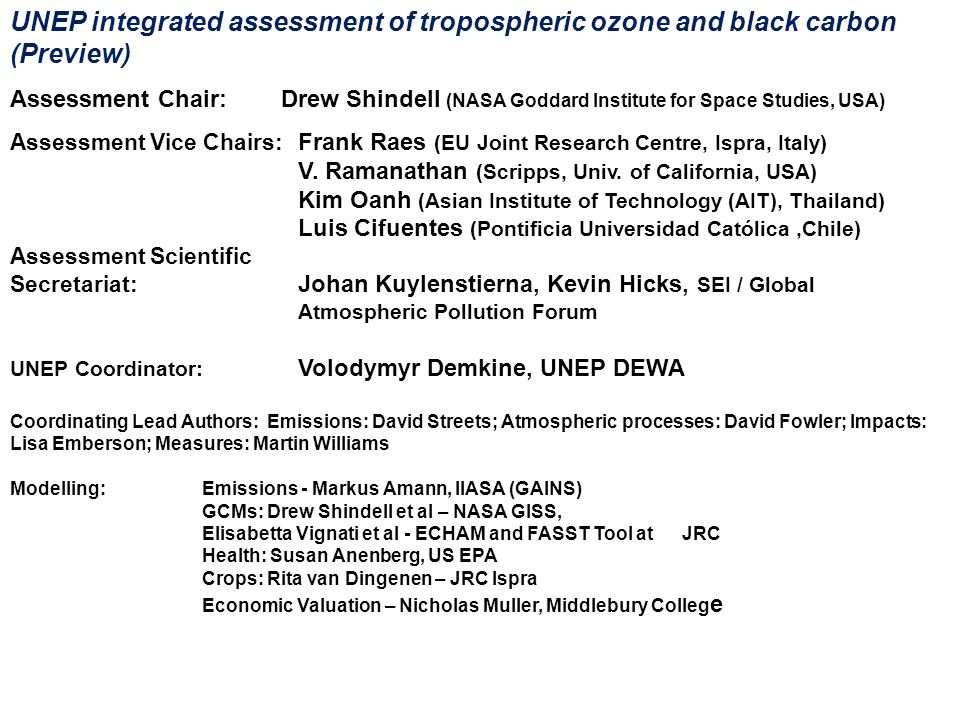 UNEP integrated assessment of tropospheric ozone and black carbon (Preview) Assessment Chair: Drew Shindell (NASA Goddard Institute for Space Studies,