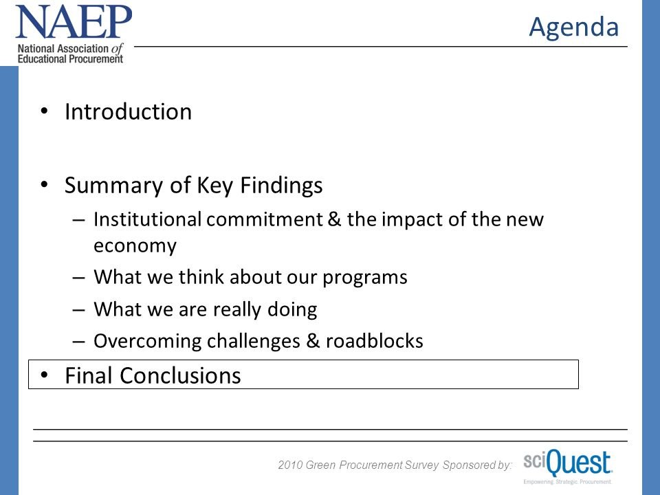 2009 Green Procurement Survey Sponsored by: 2010 Agenda Introduction Summary of Key Findings – Institutional commitment & the impact of the new economy – What we think about our programs – What we are really doing – Overcoming challenges & roadblocks Final Conclusions