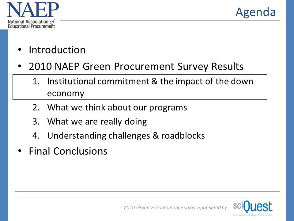2009 Green Procurement Survey Sponsored by: 2010 Institutional Commitment Formal Green Procurement policies are up 153% 74/30 in 2010 consistent with what was identified in 2009 and by 8% as a percentage of respondents Q 9: Does Your Campus have a Sustainability Plan.