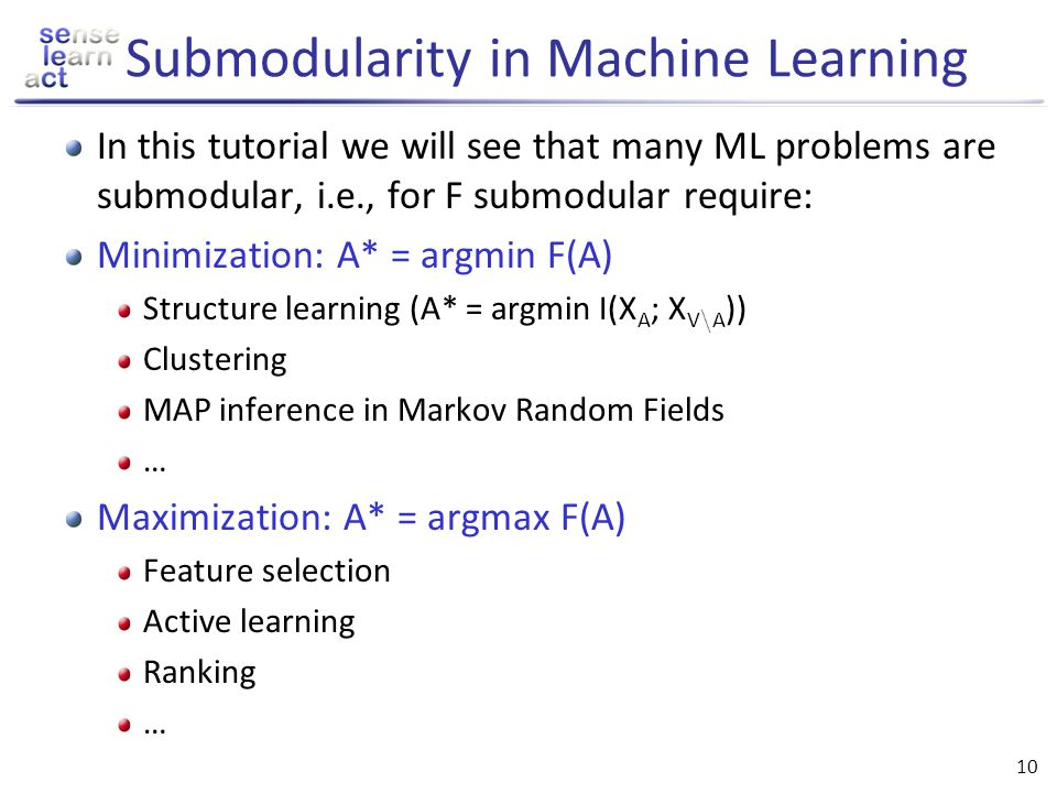 9 Why is submodularity useful? Theorem [Nemhauser et al 78] Greedy maximization algorithm returns A greedy : F(A greedy ) ¸ (1-1/e) max |A| · k F(A) G
