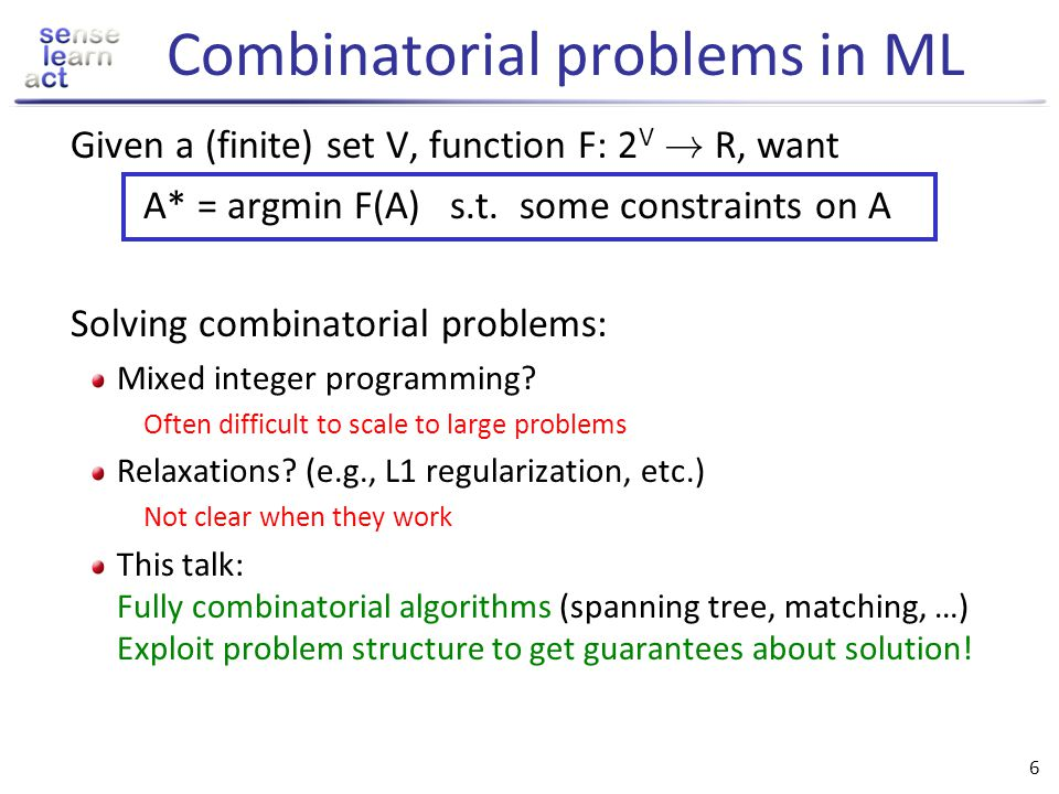 6 Combinatorial problems in ML Given a (finite) set V, function F: 2 V .