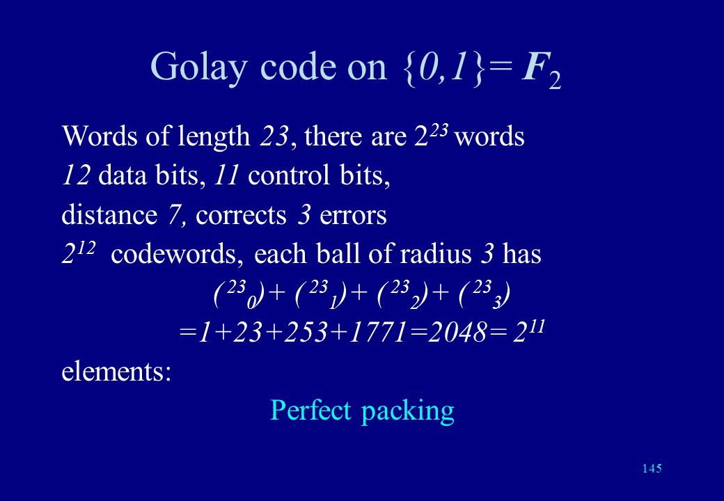 144 Hamming balls of radius 3 Distance 7, corrects 3 errors