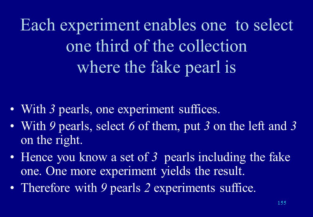 154 9 pearls: put 3 on the left and 3 on the right The fake pearl is not weighed The fake pearl is on the right The fake pearl is on the left