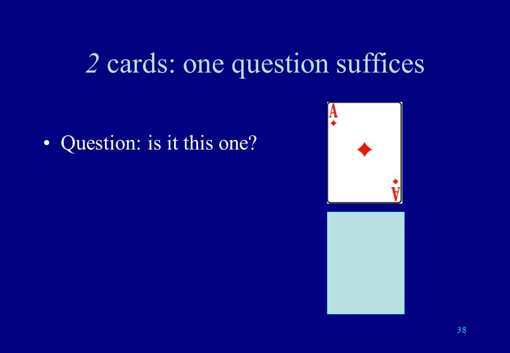 37 2 cards You select one of these two cards I ask you one question and you answer yes or no.