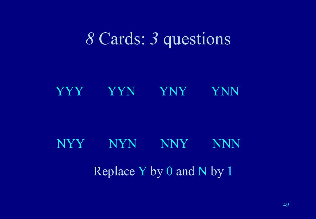 48 Yes / No 0 / 1 Yin / Yang - - True / False White / Black + / - Head / Tails (tossing or flipping a coin)