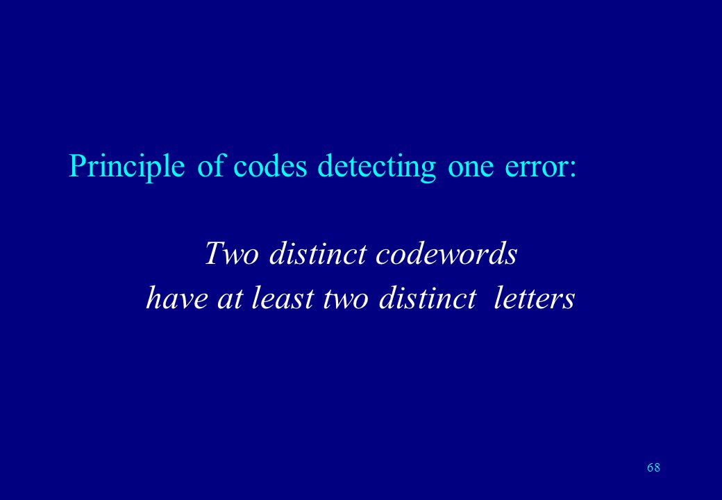 67 Detecting one error by sending twice the message Send twice each bit 2 codewords among 4=2 2 possible words (1 data bit, 1 check bit) Codewords (le