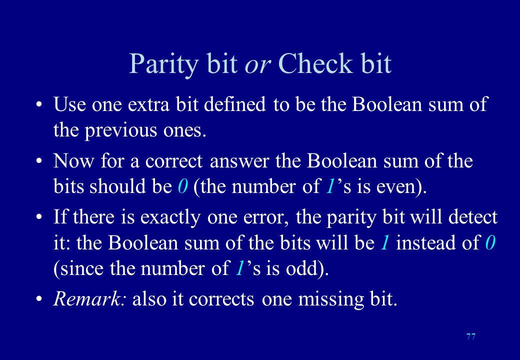 76 Boolean addition even + even = even even + odd = odd odd + even = odd odd + odd = even 0 + 0 = 0 0 + 1 = 1 1 + 0 = 1 1 + 1 = 0