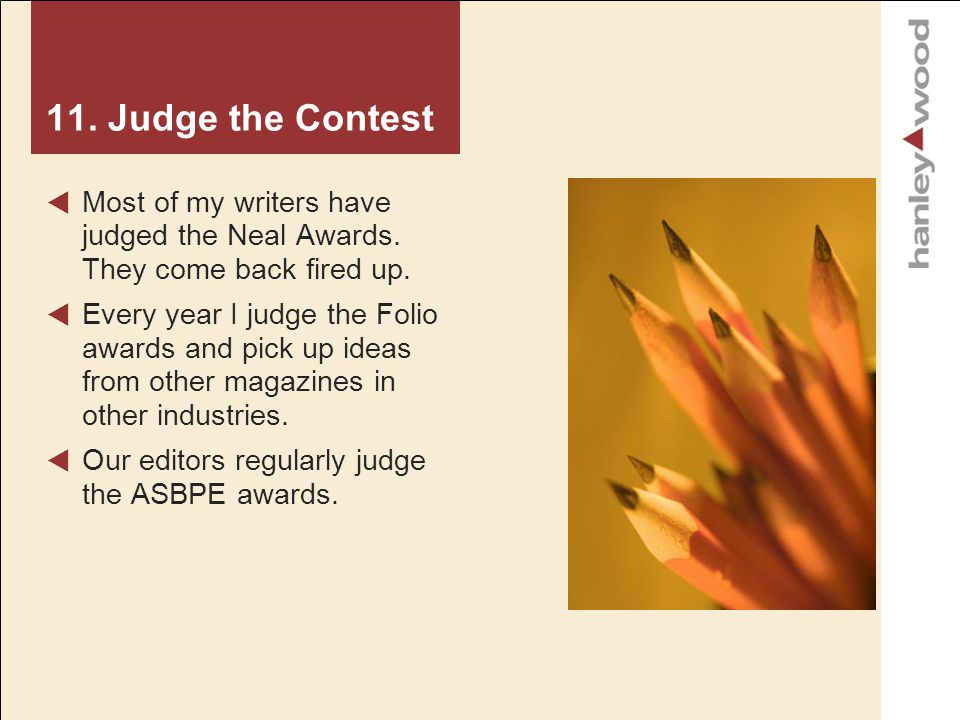 11. Judge the Contest Most of my writers have judged the Neal Awards.